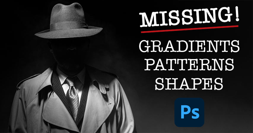 Where to find the missing gradients, patterns and shapes in Photoshop