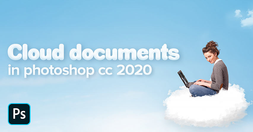 How to use cloud documents in Photoshop CC 2020